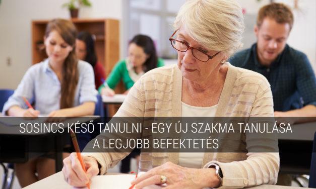 Sosincs késő tanulni, egy új szakma tanulása a legjobb befektetés